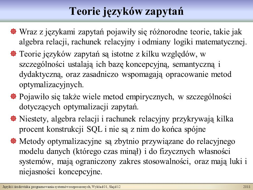Języki i środowiska programowania systemów rozproszonych, Wykład 01, Slajd 12 2011 Teorie języków zapytań Wraz z językami zapytań pojawiły się różnoro