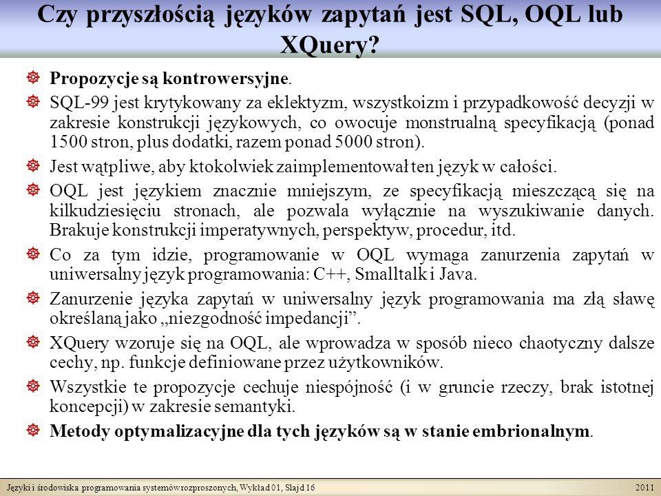 Języki i środowiska programowania systemów rozproszonych, Wykład 01, Slajd 16 2011 Czy przyszłością języków zapytań jest SQL, OQL lub XQuery? Propozyc