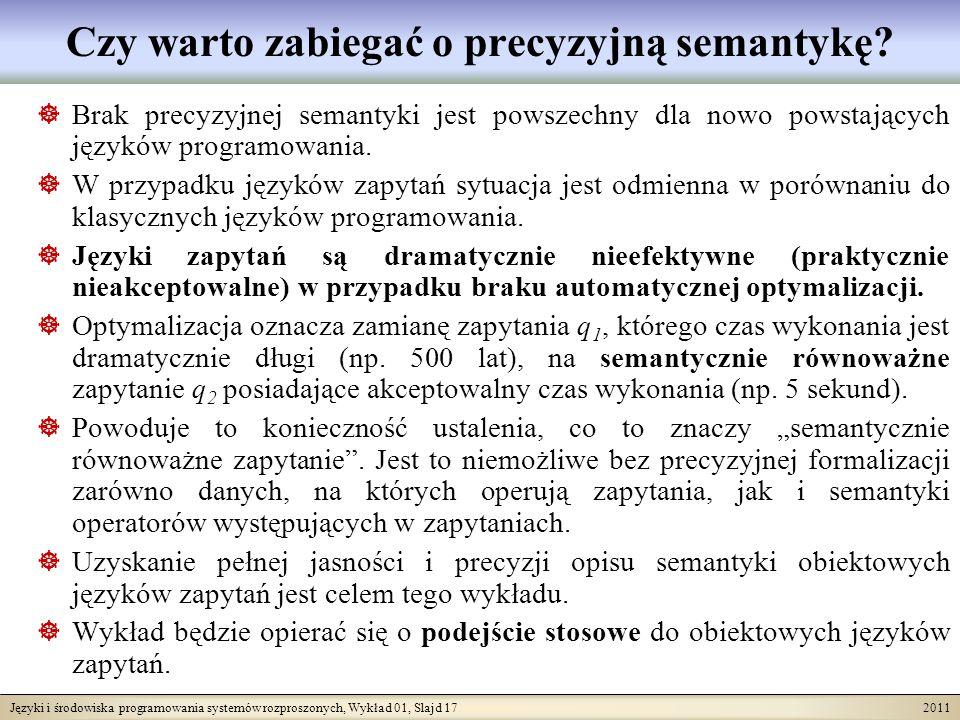 Języki i środowiska programowania systemów rozproszonych, Wykład 01, Slajd 17 2011 Czy warto zabiegać o precyzyjną semantykę? Brak precyzyjnej semanty