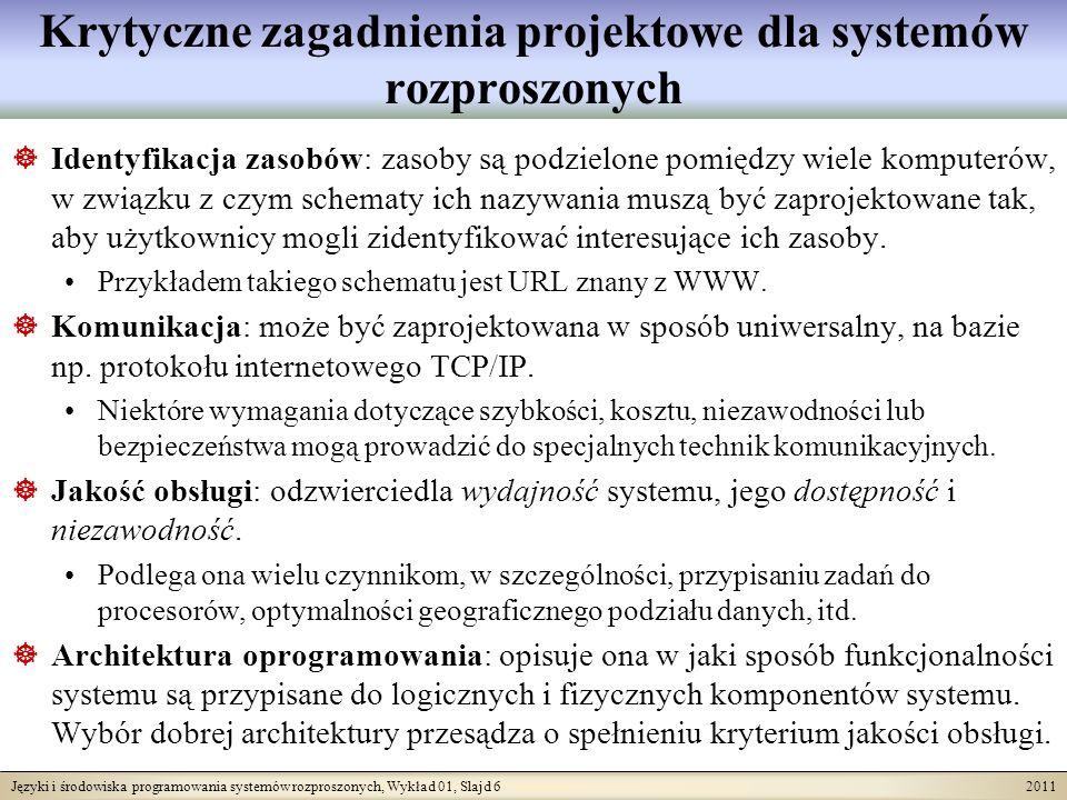 Języki i środowiska programowania systemów rozproszonych, Wykład 01, Slajd 6 2011 Identyfikacja zasobów: zasoby są podzielone pomiędzy wiele komputerów, w związku z czym schematy ich nazywania muszą być zaprojektowane tak, aby użytkownicy mogli zidentyfikować interesujące ich zasoby.