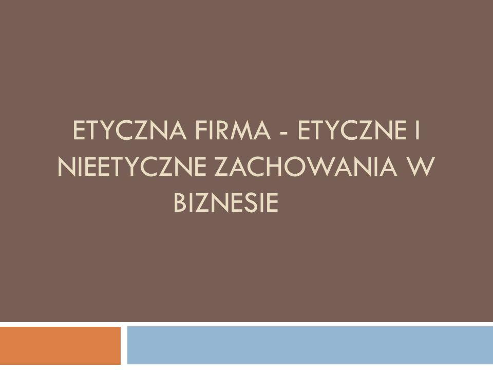 Etyczne działania firm: Jej przedmiotem jest, najogólniej rzecz biorąc, moralność w biznesie.