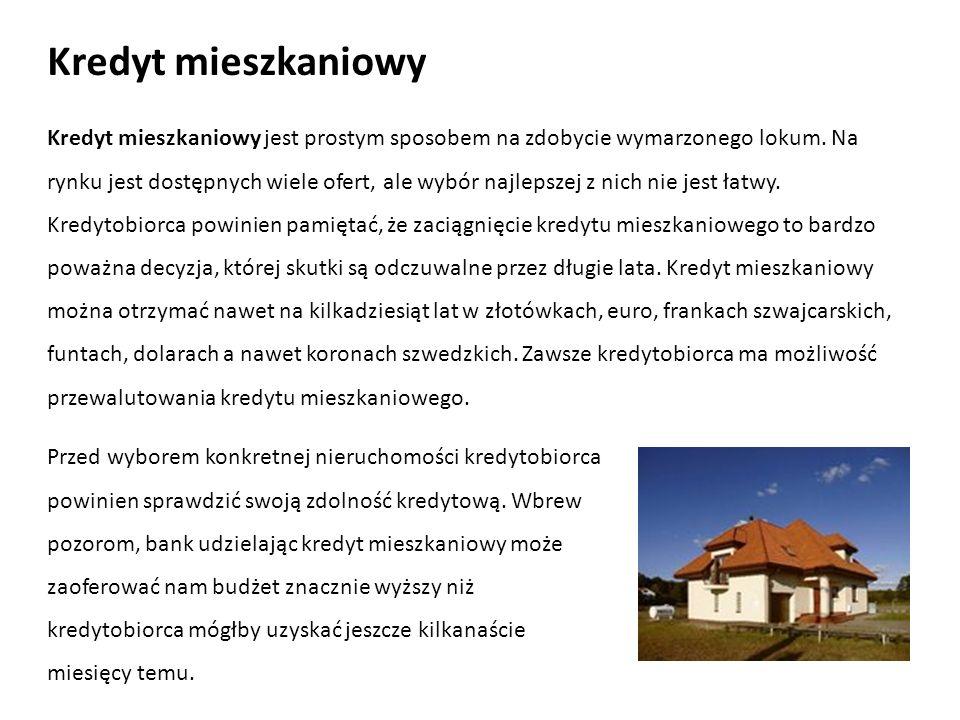 Kredyt mieszkaniowy Kredyt mieszkaniowy jest prostym sposobem na zdobycie wymarzonego lokum. Na rynku jest dostępnych wiele ofert, ale wybór najlepsze