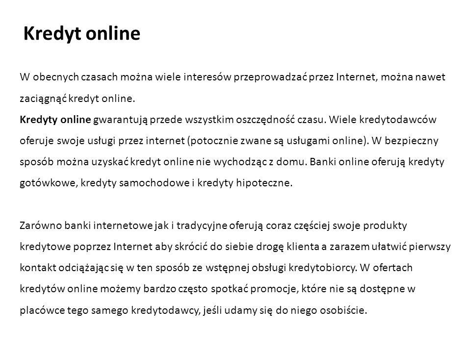 W obecnych czasach można wiele interesów przeprowadzać przez Internet, można nawet zaciągnąć kredyt online. Kredyty online gwarantują przede wszystkim