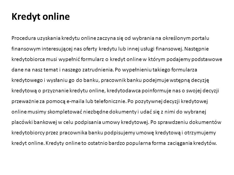 Procedura uzyskania kredytu online zaczyna się od wybrania na określonym portalu finansowym interesującej nas oferty kredytu lub innej usługi finansow