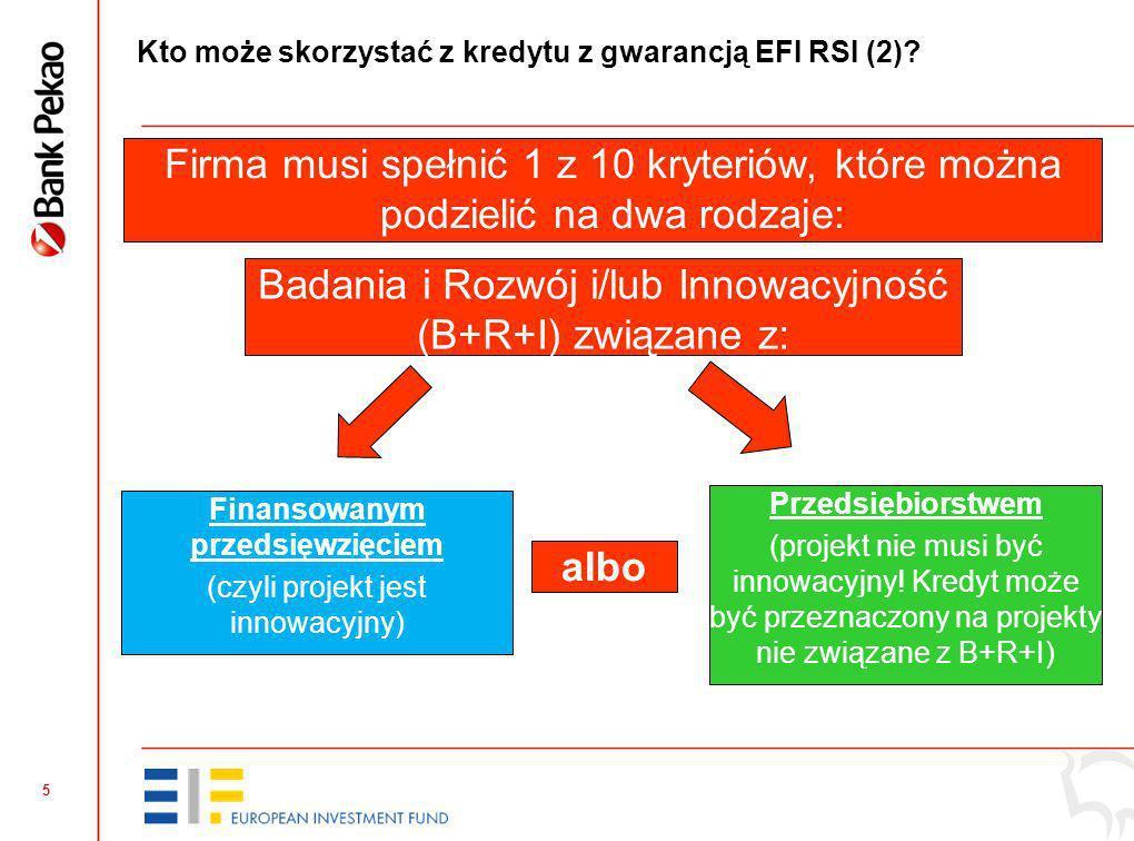 4 Kto może skorzystać z kredytu z gwarancją EFI RSI (1)? 1. Mikro, małe i średnie przedsiębiorstwa, czyli: Przedsiębiorstwa, które w co najmniej jedny