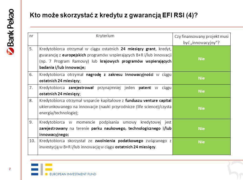 6 Kto może skorzystać z kredytu z gwarancją EFI RSI (3)? nrKryterium Czy finansowany projekt musi być innowacyjny? 1. Kredytobiorca zamierza wykorzyst