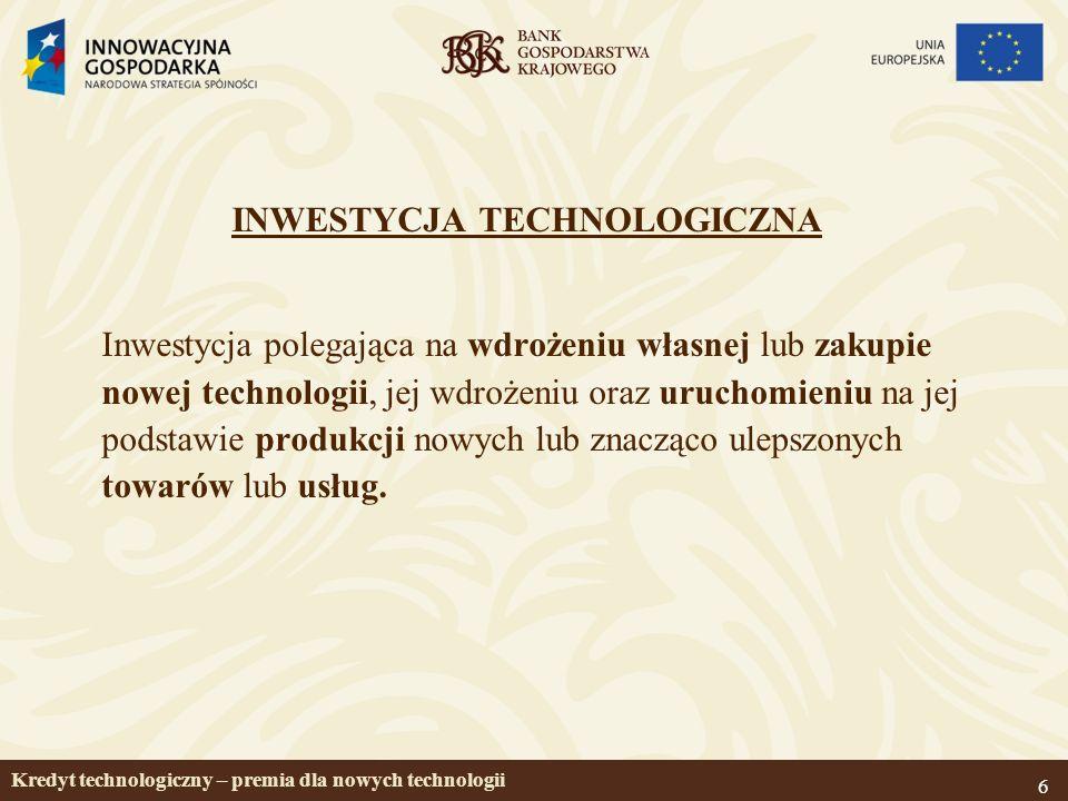 6 INWESTYCJA TECHNOLOGICZNA Inwestycja polegająca na wdrożeniu własnej lub zakupie nowej technologii, jej wdrożeniu oraz uruchomieniu na jej podstawie produkcji nowych lub znacząco ulepszonych towarów lub usług.