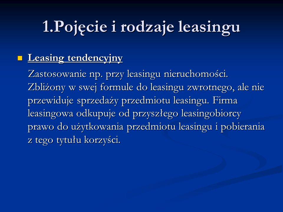 Leasing tendencyjny Leasing tendencyjny Zastosowanie np. przy leasingu nieruchomości. Zbliżony w swej formule do leasingu zwrotnego, ale nie przewiduj