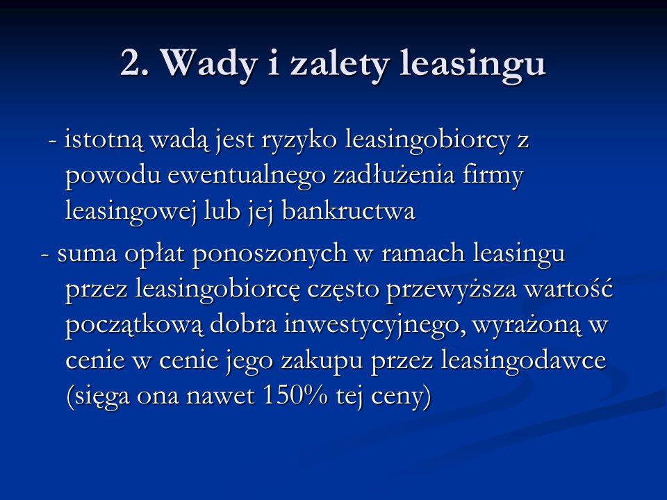 2. Wady i zalety leasingu - istotną wadą jest ryzyko leasingobiorcy z powodu ewentualnego zadłużenia firmy leasingowej lub jej bankructwa - istotną wa