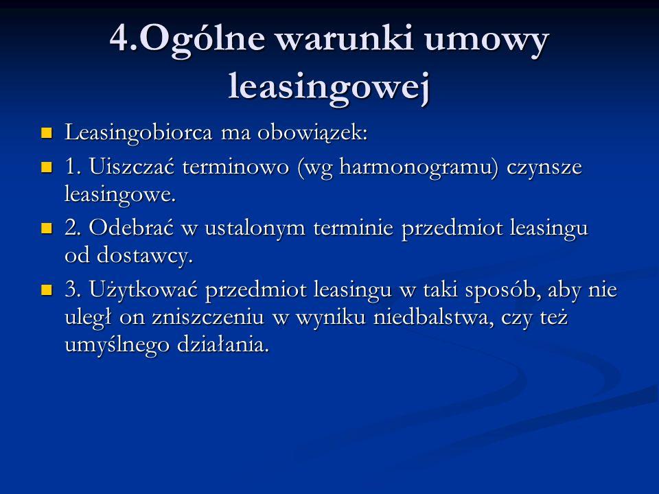 Leasingobiorca ma obowiązek: Leasingobiorca ma obowiązek: 1. Uiszczać terminowo (wg harmonogramu) czynsze leasingowe. 1. Uiszczać terminowo (wg harmon