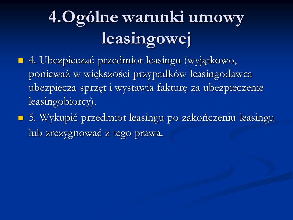 4. Ubezpieczać przedmiot leasingu (wyjątkowo, ponieważ w większości przypadków leasingodawca ubezpiecza sprzęt i wystawia fakturę za ubezpieczenie lea