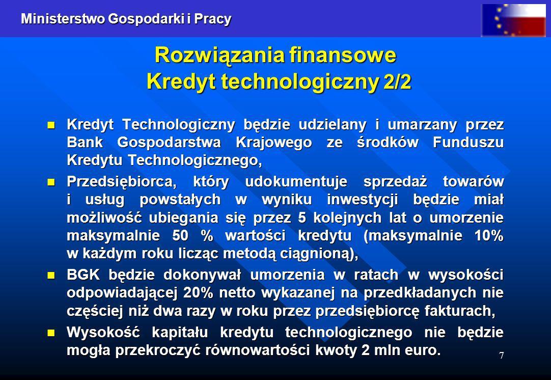 Ministerstwo Gospodarki i Pracy 7 Rozwiązania finansowe Kredyt technologiczny 2/2 Kredyt Technologiczny będzie udzielany i umarzany przez Bank Gospoda