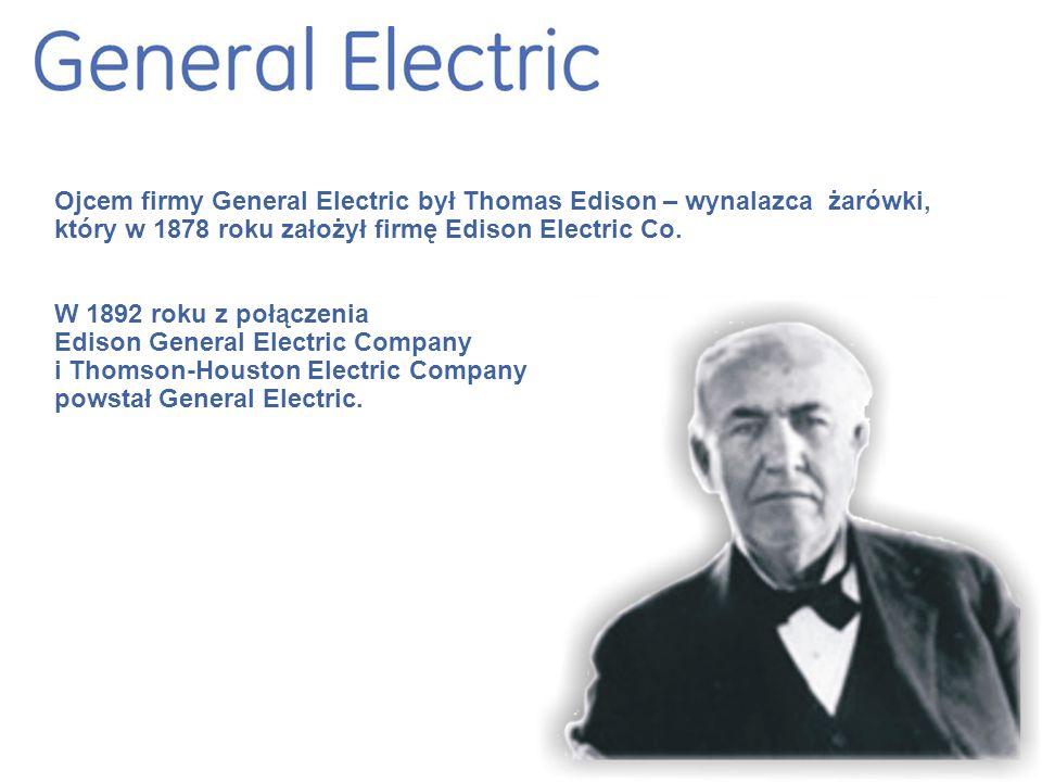 Ojcem firmy General Electric był Thomas Edison – wynalazca żarówki, który w 1878 roku założył firmę Edison Electric Co.