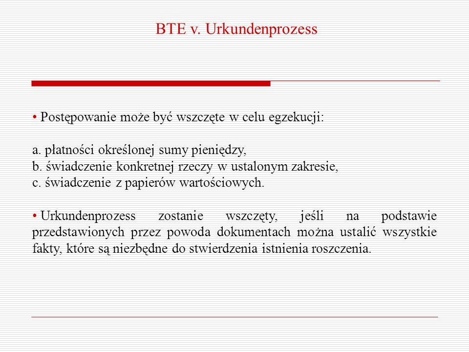 BTE v. Urkundenprozess Postępowanie może być wszczęte w celu egzekucji: a. płatności określonej sumy pieniędzy, b. świadczenie konkretnej rzeczy w ust