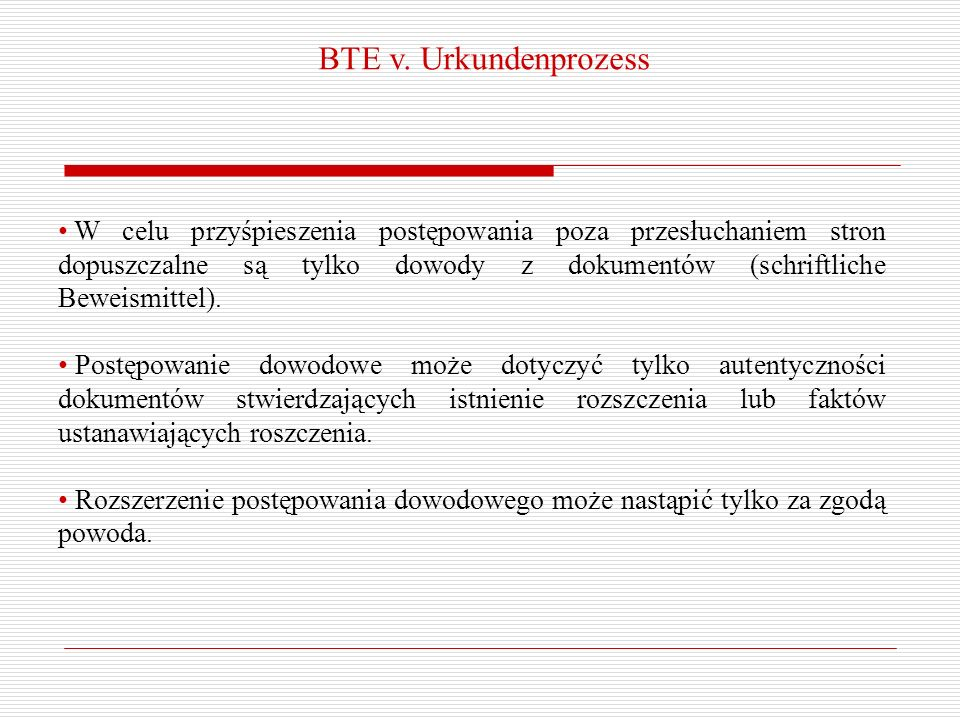 BTE v. Urkundenprozess W celu przyśpieszenia postępowania poza przesłuchaniem stron dopuszczalne są tylko dowody z dokumentów (schriftliche Beweismitt