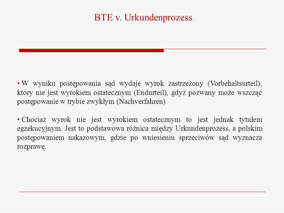 BTE v. Urkundenprozess W wyniku postępowania sąd wydaje wyrok zastrzeżony (Vorbehaltsurteil), który nie jest wyrokiem ostatecznym (Endurteil), gdyż po