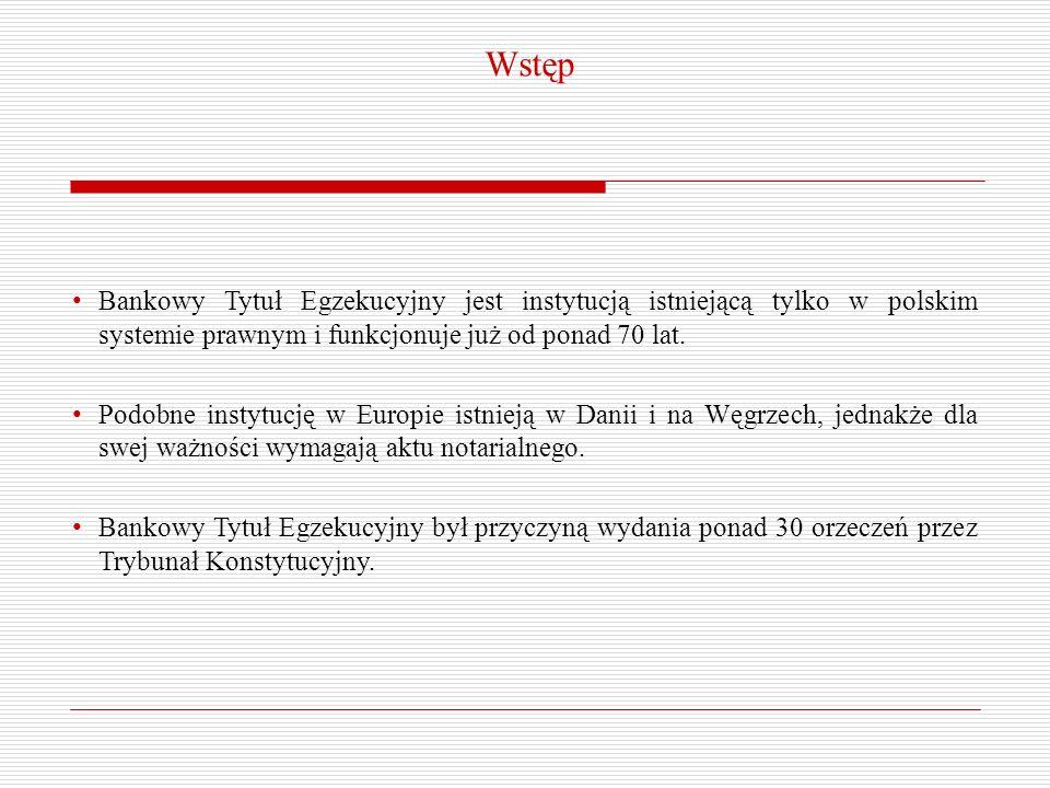 Wstęp Bankowy Tytuł Egzekucyjny jest instytucją istniejącą tylko w polskim systemie prawnym i funkcjonuje już od ponad 70 lat. Podobne instytucję w Eu