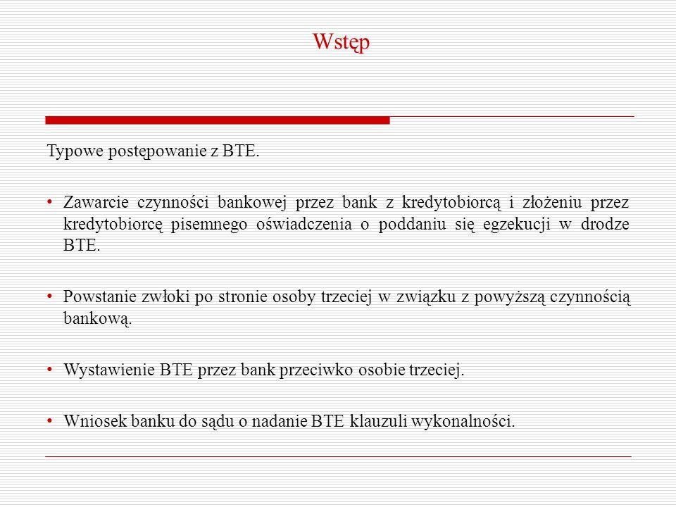 Wstęp Typowe postępowanie z BTE. Zawarcie czynności bankowej przez bank z kredytobiorcą i złożeniu przez kredytobiorcę pisemnego oświadczenia o poddan