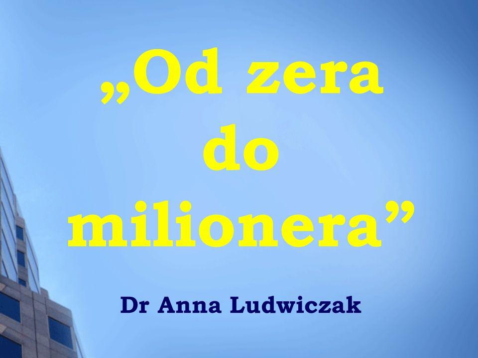 Od zera do milionera Dr Anna Ludwiczak