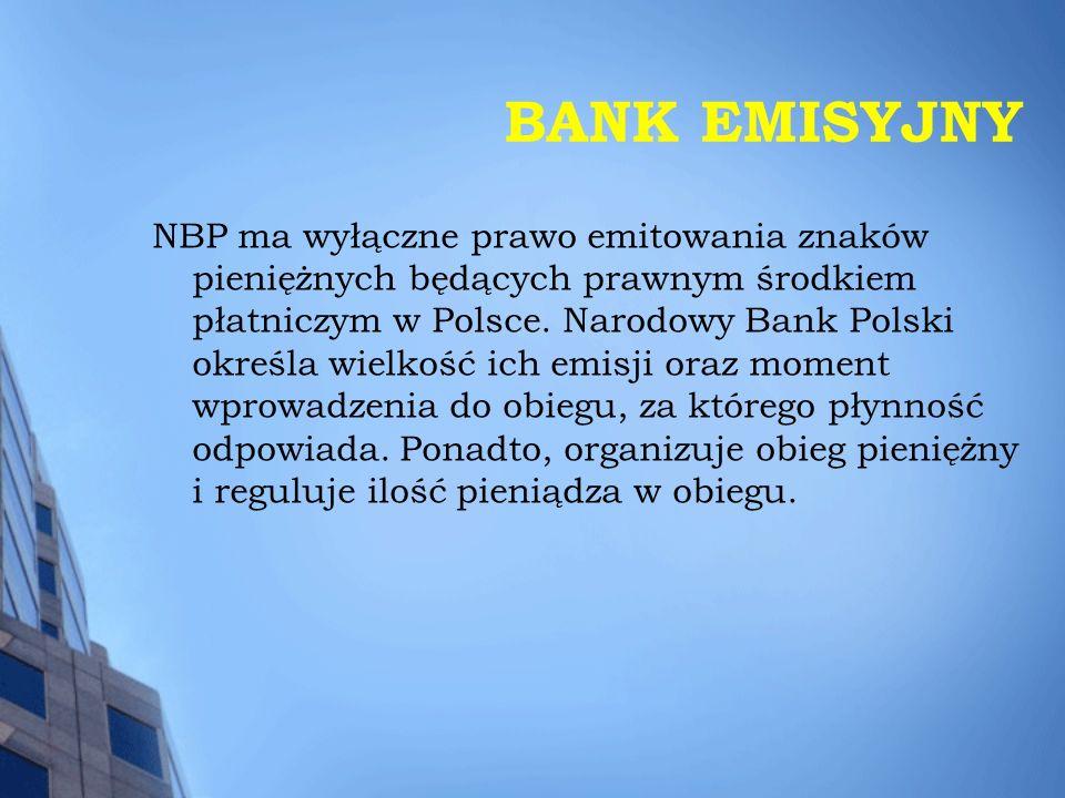BANK EMISYJNY NBP ma wyłączne prawo emitowania znaków pieniężnych będących prawnym środkiem płatniczym w Polsce. Narodowy Bank Polski określa wielkość