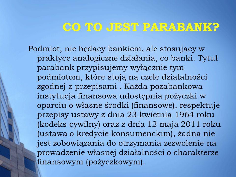 CO TO JEST PARABANK? Podmiot, nie będący bankiem, ale stosujący w praktyce analogiczne działania, co banki. Tytuł parabank przypisujemy wyłącznie tym