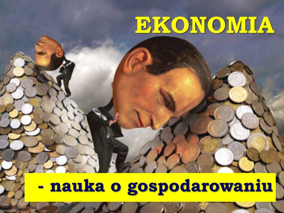 EKONOMIA - nauka o gospodarowaniu