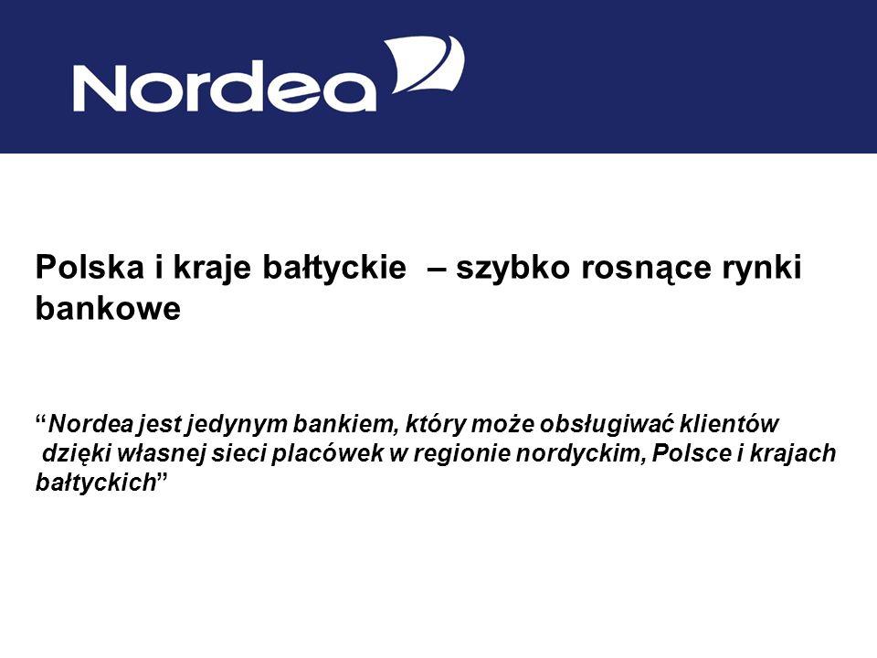 Polska i kraje bałtyckie – szybko rosnące rynki bankowe Nordea jest jedynym bankiem, który może obsługiwać klientów dzięki własnej sieci placówek w re
