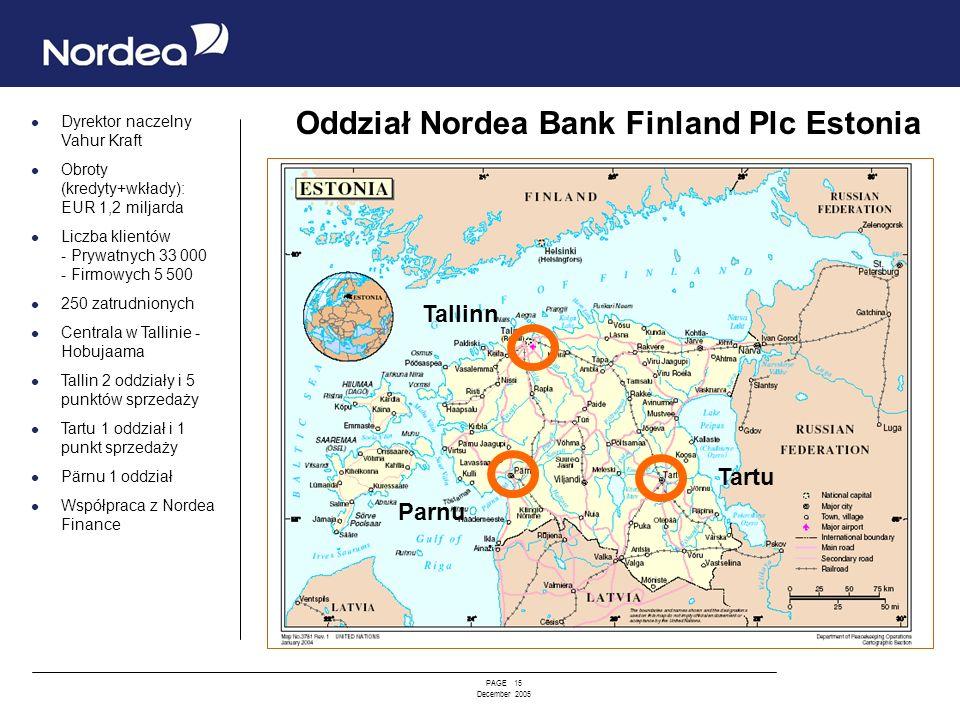 PAGE 15 December 2005 Oddział Nordea Bank Finland Plc Estonia Dyrektor naczelny Vahur Kraft Obroty (kredyty+wkłady): EUR 1,2 miljarda Liczba klientów