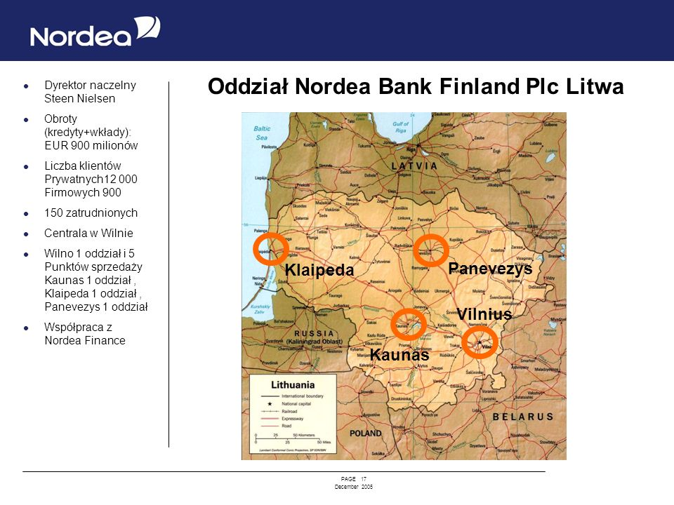 PAGE 17 December 2005 Dyrektor naczelny Steen Nielsen Obroty (kredyty+wkłady): EUR 900 milionów Liczba klientów Prywatnych12 000 Firmowych 900 150 zat