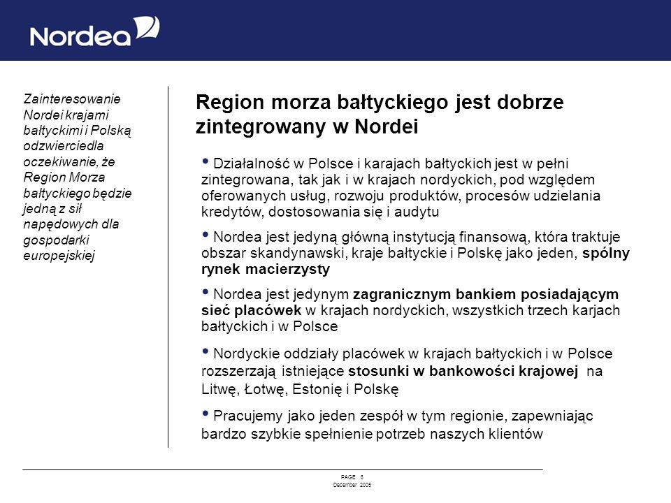 PAGE 6 December 2005 Region morza bałtyckiego jest dobrze zintegrowany w Nordei Działalność w Polsce i karajach bałtyckich jest w pełni zintegrowana,