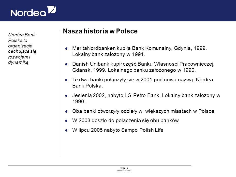 PAGE 8 December 2005 Nasza historia w Polsce MeritaNordbanken kupiła Bank Komunalny, Gdynia, 1999. Lokalny bank założony w 1991. Danish Unibank kupił