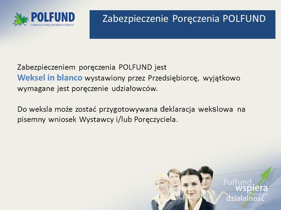 Zabezpieczeniem poręczenia POLFUND jest Weksel in blanco wystawiony przez Przedsiębiorcę, wyjątkowo wymagane jest poręczenie udziałowców. Do weksla mo