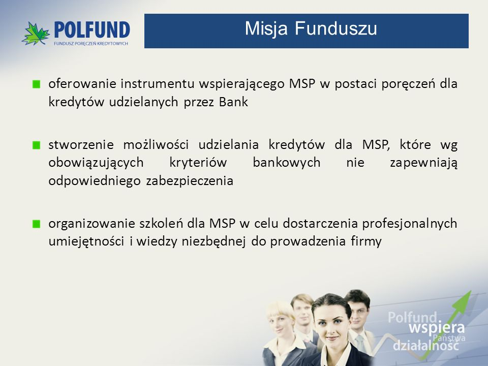 Poręczenie jako główne lub dodatkowe zabezpieczenie spłaty kredytu, Poręczenie jako dywersyfikacja zabezpieczeń Banku, Poręczenie jako wsparcie dla firm we wczesnej fazie rozwoju i nowych Klientów Banku Poręczenie jako wsparcie inwestycji unijnych realizacji Programu UE (poręczenie unijne POLFUND) Przykłady typowego zastosowani a poręczenia
