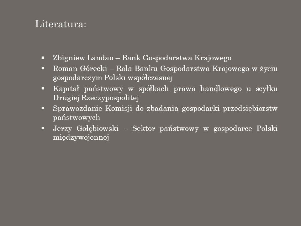 Literatura: Zbigniew Landau – Bank Gospodarstwa Krajowego Roman Górecki – Rola Banku Gospodarstwa Krajowego w życiu gospodarczym Polski współczesnej K