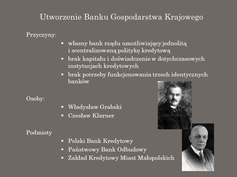 Utworzenie Banku Gospodarstwa Krajowego Przyczyny: własny bank rządu umożliwiający jednolitą i scentralizowaną politykę kredytową brak kapitału i dośw