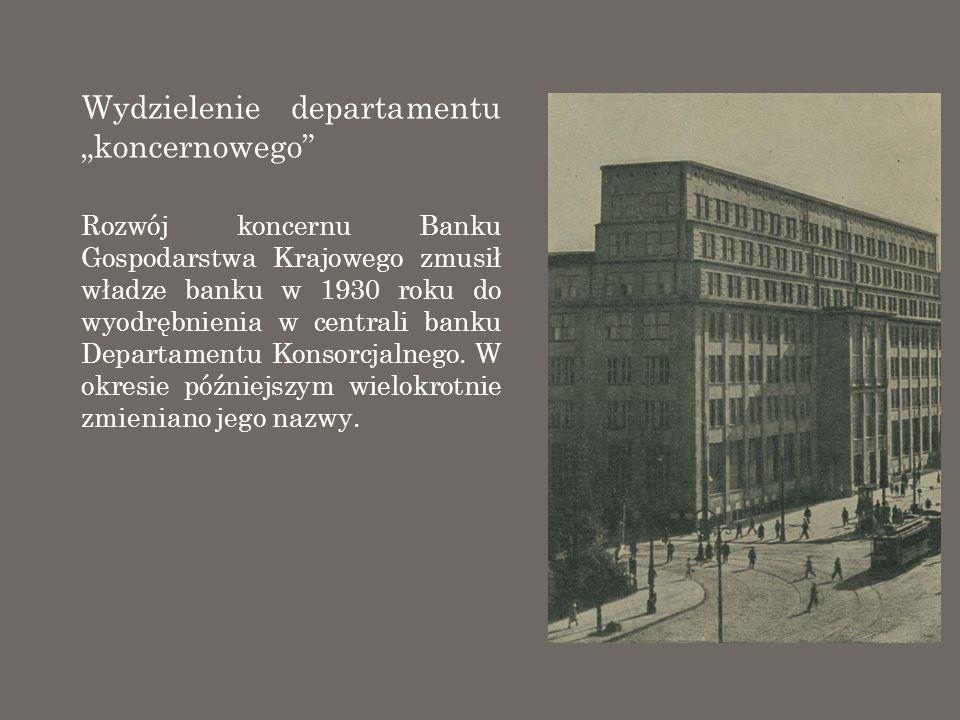 Wydzielenie departamentu koncernowego Rozwój koncernu Banku Gospodarstwa Krajowego zmusił władze banku w 1930 roku do wyodrębnienia w centrali banku D