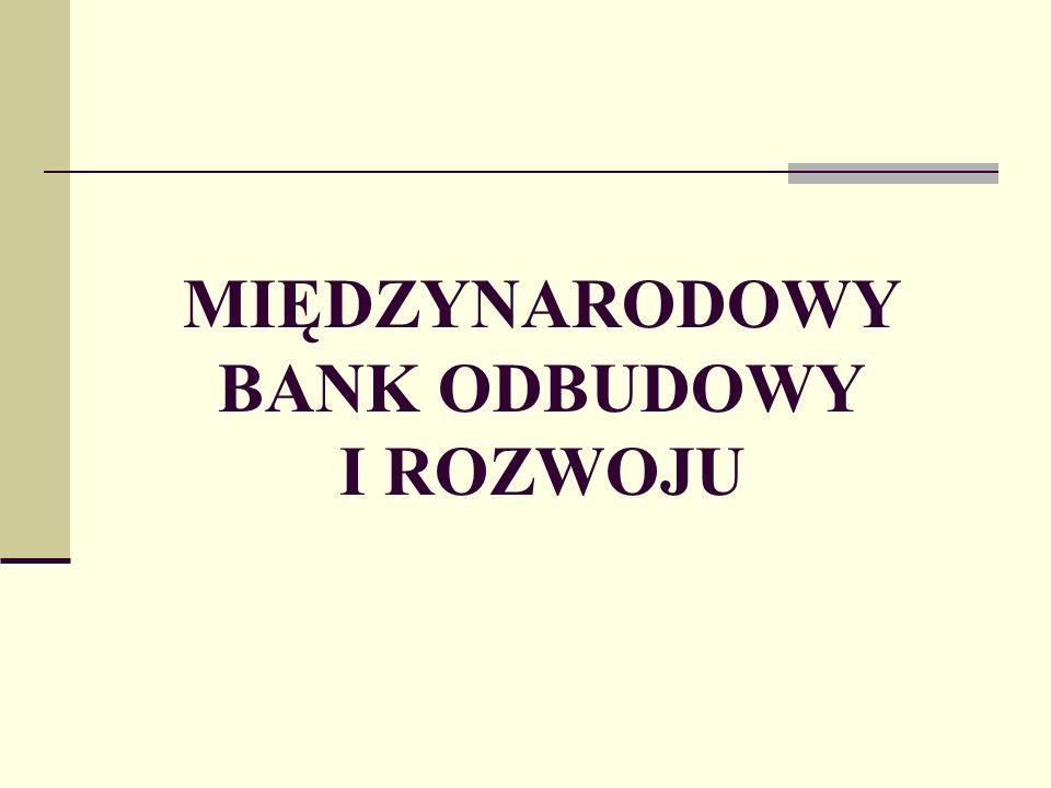 Międzynarodowy Bank Odbudowy i Rozwoju, (International Bank for Reconstruction and Development), popularnie nazywany Bankiem Światowym, wraz z afiliowanymi przy nim: Międzynarodową Korporacją Finansową i Międzynarodowym Stowarzyszeniem Rozwoju stanowi największą międzynarodową organizację finansową udzielającą pomocy kredytowej przede wszystkim krajom rozwijającym się.