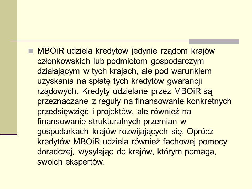 Środki na udzielanie pożyczek MBOiR czerpie przede wszystkim z emisji obligacji na rynkach kapitałowych krajów wysoko rozwiniętych, z wpłat gotówkowych krajów członkowskich oraz z własnych funduszy rezerwowych zgromadzonych w ciągu całego okresu istnienia i działania.