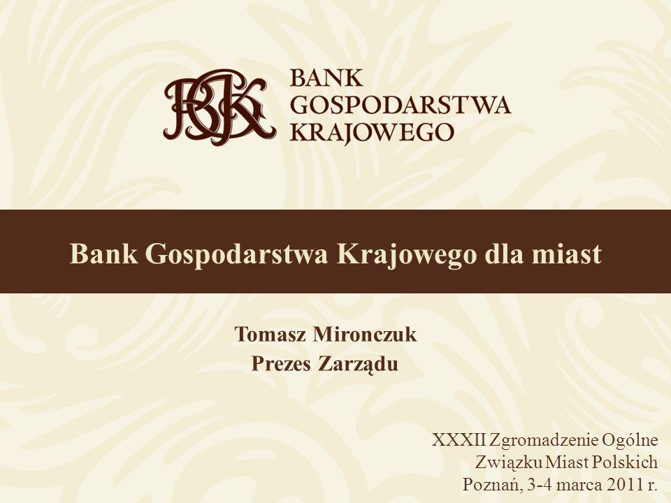 Bank Gospodarstwa Krajowego dla miast XXXII Zgromadzenie Ogólne Związku Miast Polskich Poznań, 3-4 marca 2011 r.