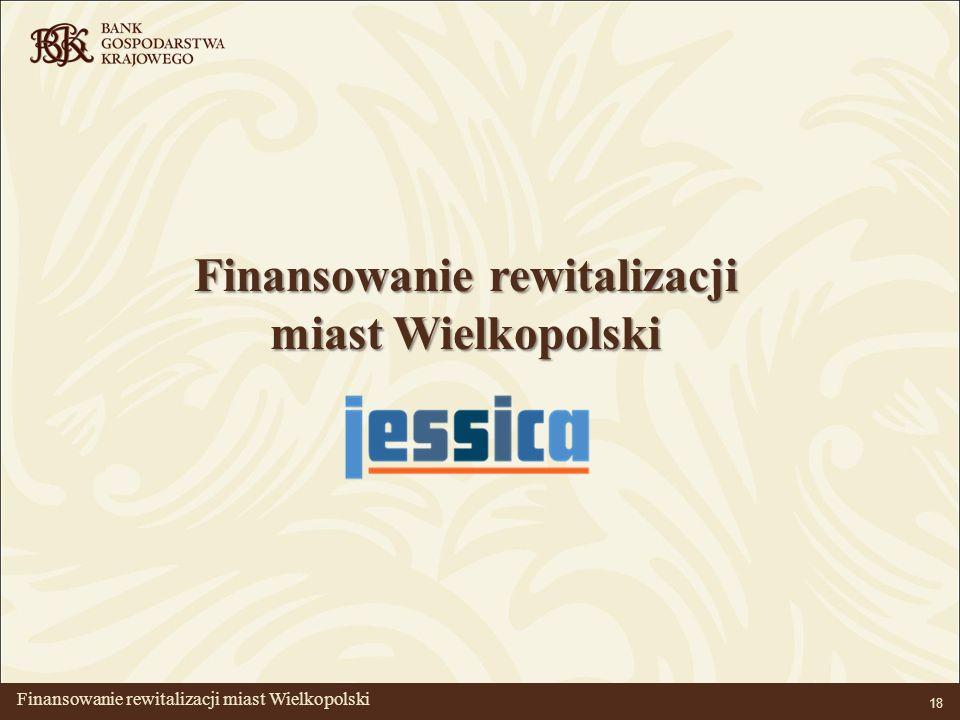 BANK GOSPODARSTWA KRAJOWEGO 18 Finansowanie rewitalizacji miast Wielkopolski miast Wielkopolski Finansowanie rewitalizacji miast Wielkopolski