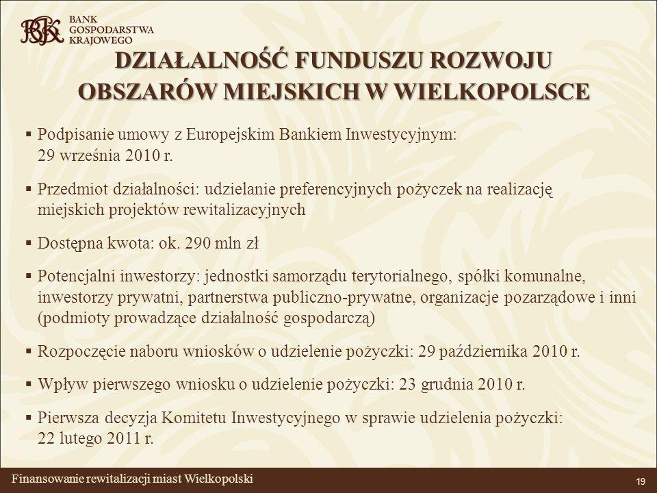 BANK GOSPODARSTWA KRAJOWEGO 19 Finansowanie rewitalizacji miast Wielkopolski Podpisanie umowy z Europejskim Bankiem Inwestycyjnym: 29 września 2010 r.
