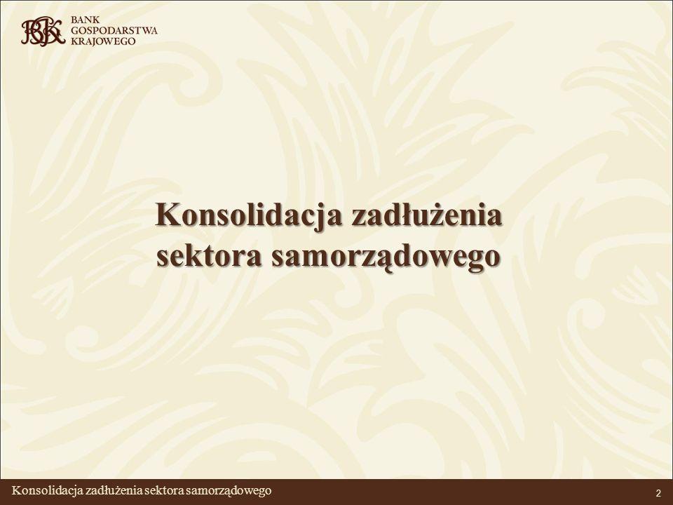 BANK GOSPODARSTWA KRAJOWEGO 2 Konsolidacja zadłużenia sektora samorządowego Konsolidacja zadłużenia sektora samorządowego