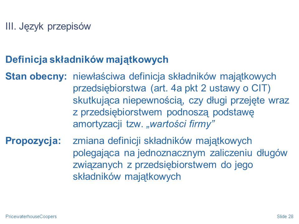 PricewaterhouseCoopersSlide 28 III. Język przepisów Definicja składników majątkowych Stan obecny: niewłaściwa definicja składników majątkowych przedsi