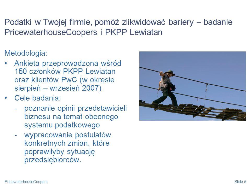 PricewaterhouseCoopersSlide 5 Podatki w Twojej firmie, pomóż zlikwidować bariery – badanie PricewaterhouseCoopers i PKPP Lewiatan Metodologia: Ankieta