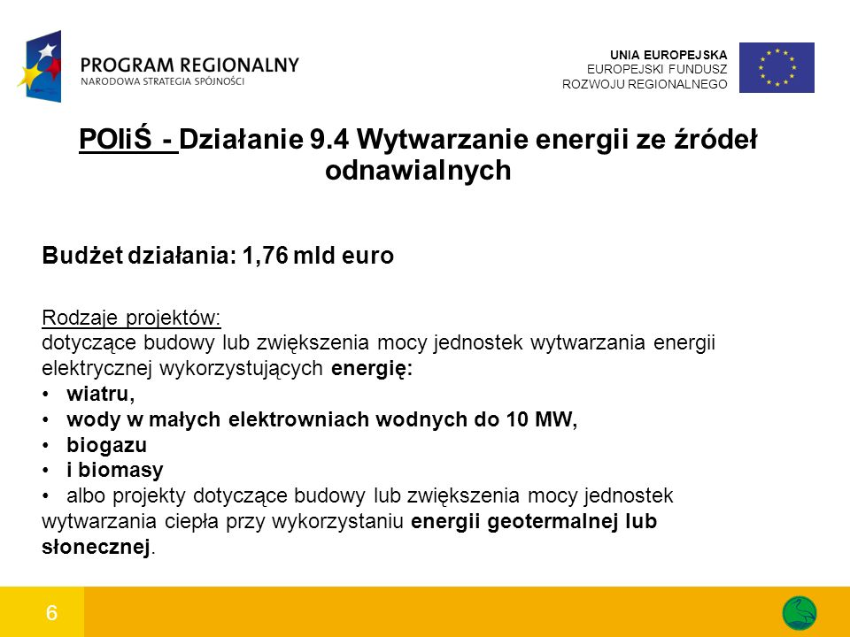 7 UNIA EUROPEJSKA EUROPEJSKI FUNDUSZ ROZWOJU REGIONALNEGO POIiŚ - Działanie 9.4 Wytwarzanie energii ze źródeł odnawialnych O dofinansowanie mogą występować: Przedsiębiorcy; Jednostki samorządu terytorialnego oraz ich grupy - związki, stowarzyszenia i porozumienia JST; Podmioty świadczące usługi publiczne w ramach realizacji obowiązków własnych jednostek samorządu terytorialnego; Kościoły, kościelne osoby prawne i ich stowarzyszenia oraz inne związki wyznaniowe.