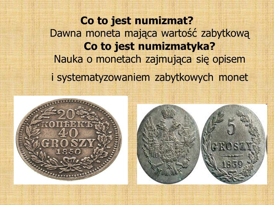 Co to jest numizmat? Dawna moneta mająca wartość zabytkową Co to jest numizmatyka? Nauka o monetach zajmująca się opisem i systematyzowaniem zabytkowy