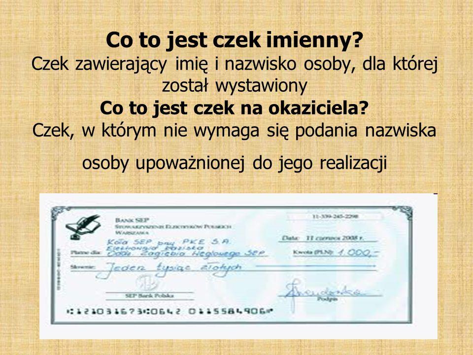 Co to jest czek imienny? Czek zawierający imię i nazwisko osoby, dla której został wystawiony Co to jest czek na okaziciela? Czek, w którym nie wymaga
