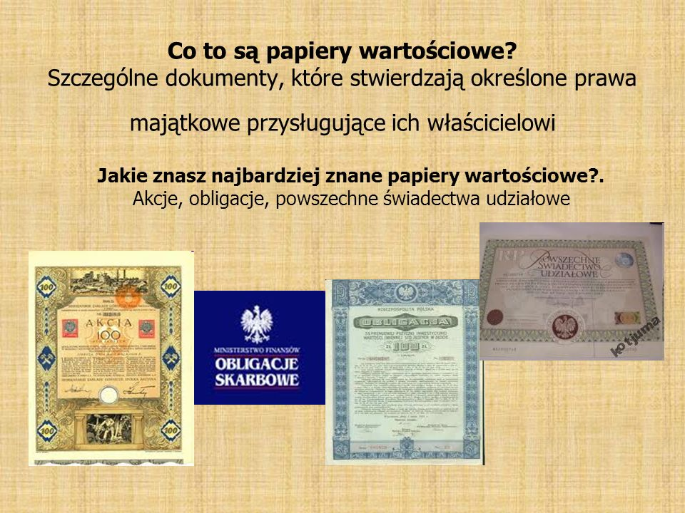 Co to są papiery wartościowe? Szczególne dokumenty, które stwierdzają określone prawa majątkowe przysługujące ich właścicielowi Jakie znasz najbardzie