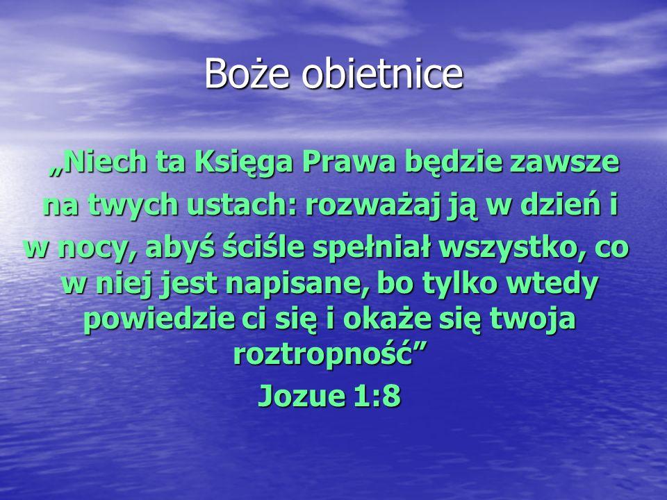 Boże obietnice Niech ta Księga Prawa będzie zawsze Niech ta Księga Prawa będzie zawsze na twych ustach: rozważaj ją w dzień i na twych ustach: rozważa