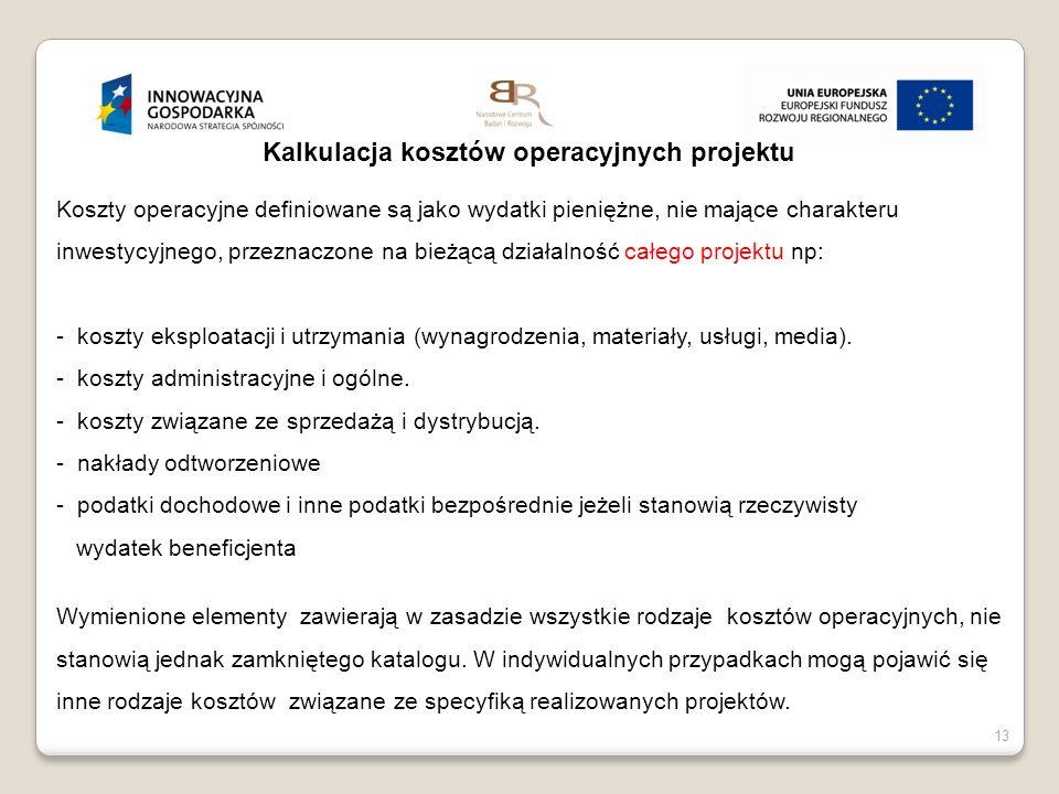 13 Kalkulacja kosztów operacyjnych projektu Koszty operacyjne definiowane są jako wydatki pieniężne, nie mające charakteru inwestycyjnego, przeznaczon